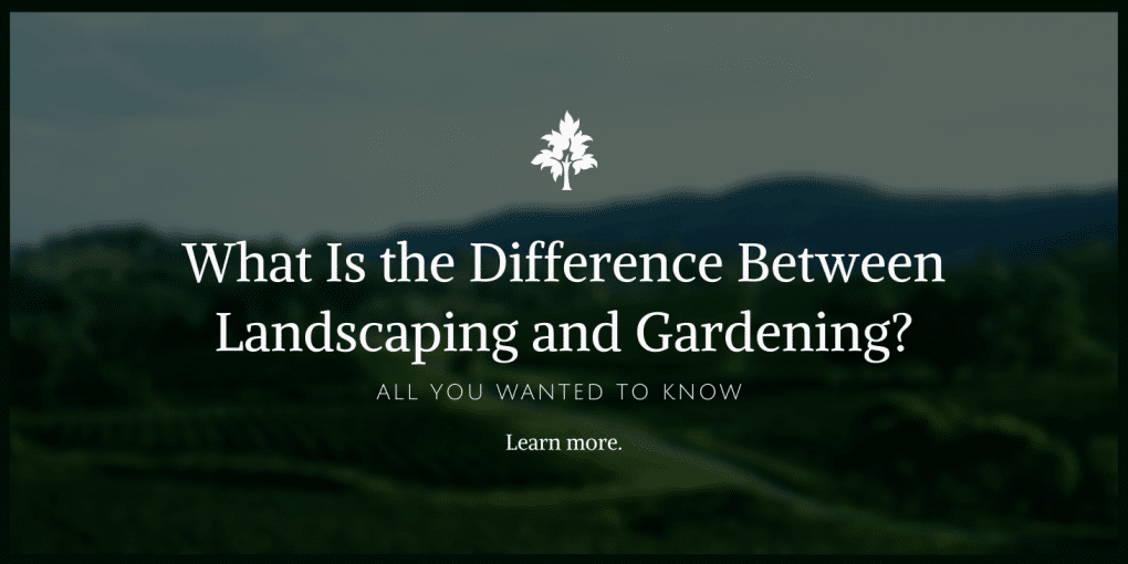What Is the Difference Between Landscaping and Gardening