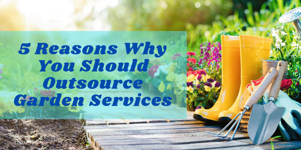 5 Reasons Why You Should Outsource Garden Services